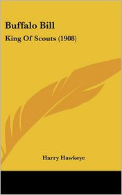 Buffalo Bill: King of Scouts (1908) - Harry Hawkeye