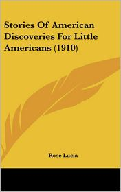 Stories of American Discoveries for Little Americans (1910) - Rose Lucia