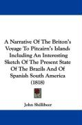 A  Narrative of the Briton's Voyage to Pitcairn's Island: Including an Interesting Sketch of the Present State of the Brazils and of Spanish South Am