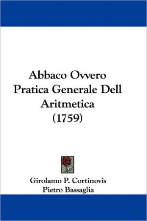Abbaco Ovvero Pratica Generale Dell Aritmetica (1759) - Girolamo P. Cortinovis, Pietro Bassaglia