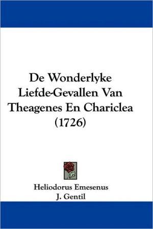 de Wonderlyke Liefde-Gevallen Van Theagenes En Chariclea (1726) - Heliodorus Emesenus, J. Gentil