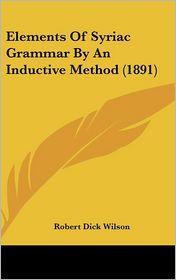 Elements of Syriac Grammar by an Inductive Method (1891) - Robert Dick Wilson