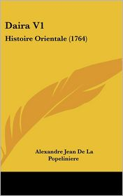 Daira V1: Histoire Orientale (1764) - Alexandre Jean De La Popeliniere