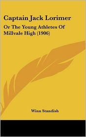 Captain Jack Lorimer: Or the Young Athletes of Millvale High (1906) - Winn Standish