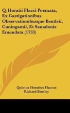 Q. Horatii Flacci Poemata, Ex Castigationibus Observationibusque Bentleii, Cuningamii, Et Sanadonis Emendata (1733) - Quintus Horatius Flaccus