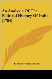 An Analysis Of The Political History Of India (1784) - Richard Joseph Sulivan