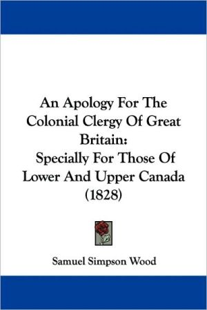 An Apology For The Colonial Clergy Of Great Britain - Samuel Simpson Wood
