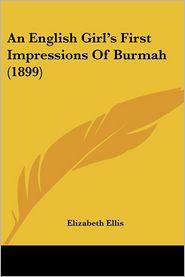 An English Girl's First Impressions Of Burmah (1899) - Elizabeth Ellis