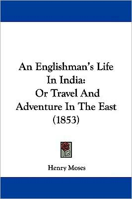 An Englishman's Life In India - Henry Moses