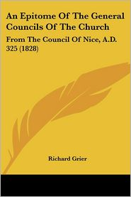An Epitome Of The General Councils Of The Church - Richard Grier