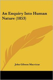 An Enquiry Into Human Nature (1853) - John Gibson Macvicar