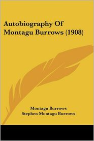 Autobiography Of Montagu Burrows (1908) - Montagu Burrows