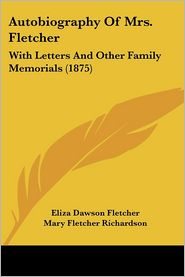 Autobiography Of Mrs. Fletcher - Eliza Dawson Fletcher
