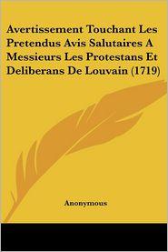 Avertissement Touchant Les Pretendus Avis Salutaires A Messieurs Les Protestans Et Deliberans De Louvain (1719) - Anonymous
