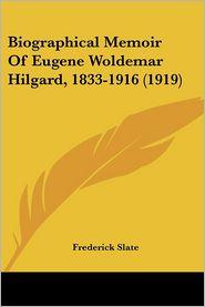 Biographical Memoir Of Eugene Woldemar Hilgard, 1833-1916 (1919) - Frederick Slate