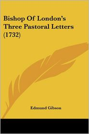 Bishop Of London's Three Pastoral Letters (1732) - Edmund Gibson