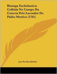 Bisnaga Escholastica Colhida No Campo Da Cotovia Pelo Lavrador Do Palito Metrico (1761) - Joao Da Silva Rebello
