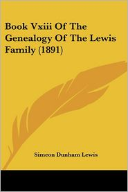 Book Vxiii Of The Genealogy Of The Lewis Family (1891) - Simeon Dunham Lewis