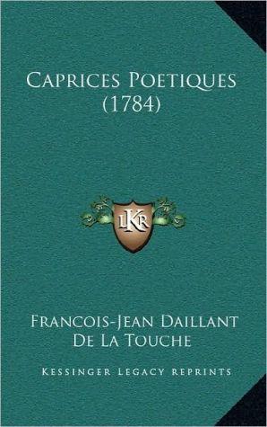 Caprices Poetiques (1784) - Francois-Jean Daillant De La Touche