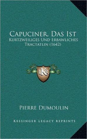 Capuciner, Das Ist - Pierre Dumoulin