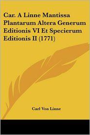 Car. A Linne Mantissa Plantarum Altera Generum Editionis Vi Et Specierum Editionis Ii (1771) - Carl Von Linne