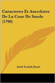 Caracteres Et Anecdotes De La Cour De Suede (1790) - Adolf Fredrik Ristel
