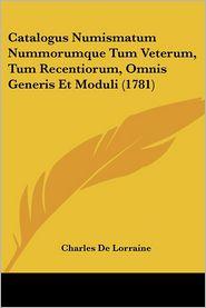 Catalogus Numismatum Nummorumque Tum Veterum, Tum Recentiorum, Omnis Generis Et Moduli (1781) - Charles De Lorraine