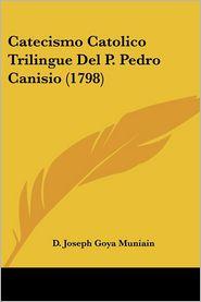 Catecismo Catolico Trilingue Del P. Pedro Canisio (1798) - D. Joseph Goya Muniain