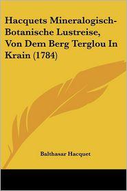 Hacquets Mineralogisch-Botanische Lustreise, Von Dem Berg Terglou In Krain (1784) - Balthasar Hacquet