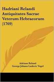 Hadriani Relandi Antiquitates Sacrae Veterum Hebraeorum (1769) - Adriaan Reland, George Johann Ludovic Vogel (Editor)
