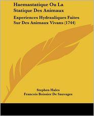 Haemastatique Ou La Statique Des Animaux - Stephen Hales, Francois Boissier De Sauvages (Editor)