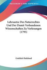 Lehrsastze Des Naturrechtes Und Der Damit Verbundenen Wissenschaften Zu Vorlesungen (1795) - Gottlieb Hufeland