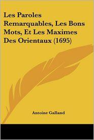 Les Paroles Remarquables, Les Bons Mots, Et Les Maximes Des Orientaux (1695) - Antoine Galland