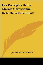 Les Preceptes De La Morale Chrestienne - Jean Puget De La Serre