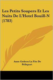 Les Petits Soupers Et Les Nuits De L'Hotel Bouill-N (1783) - Anne Gedeon La Fite De Pelleport