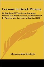 Lessons in Greek Parsing: Or Outlines of the Greek Grammar, Divided Into Short Portions, and Illustrated by Appropriate Exercises in Parsing (18