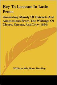 Key To Lessons In Latin Prose - William Windham Bradley