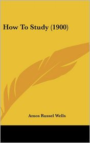 How To Study (1900) - Amos Russel Wells