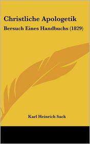 Christliche Apologetik: Bersuch Eines Handbuchs (1829)