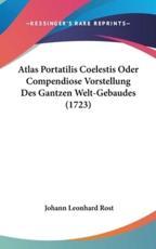 Atlas Portatilis Coelestis Oder Compendiose Vorstellung Des Gantzen Welt-Gebaudes (1723) - Johann Leonhard Rost