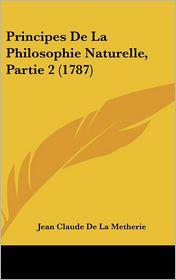 Principes de La Philosophie Naturelle, Partie 2 (1787) - Jean Claude De La Metherie