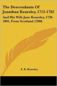 The Descendants Of Jonathan Kearsley, 1712-1782 - E. R. Kearsley