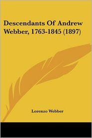 Descendants Of Andrew Webber, 1763-1845 (1897) - Lorenzo Webber (Editor)
