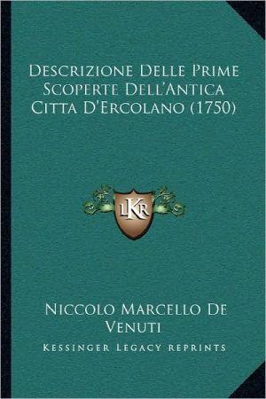 Descrizione Delle Prime Scoperte Dell'Antica Citta D'Ercolano (1750) - Niccolo Marcello De Venuti