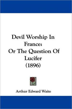 Devil Worship In France - Arthur Edward Waite