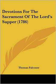 Devotions For The Sacrament Of The Lord's Supper (1786) - Thomas Falconer