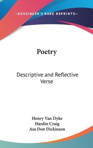 Poetry: Descriptive and Reflective Verse - Henry Van Dyke (Editor), Hardin Craig (Editor), Asa Don Dickinson (Editor)