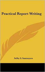 Practical Report Writing - Selby S. Santmyers