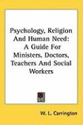 Psychology, Religion and Human Need: A Guide for Ministers, Doctors, Teachers and Social Workers