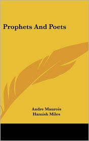 Prophets and Poets - André Maurois, Hamish Miles (Translator)